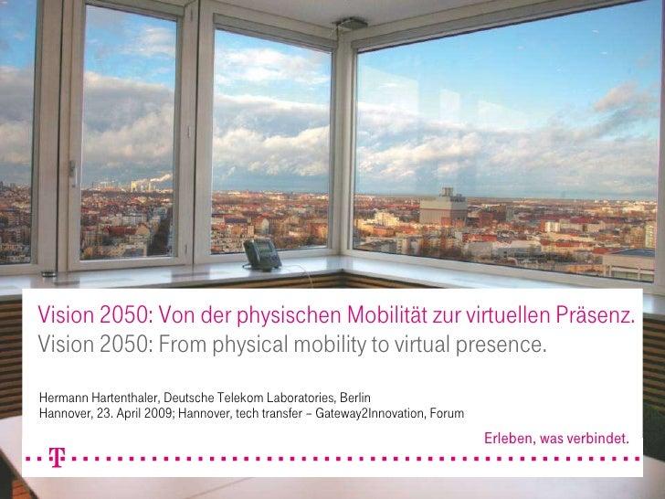 Vision 2050: Von der physischen Mobilität zur virtuellen Präsenz. Vision 2050: From physical mobility to virtual presence....