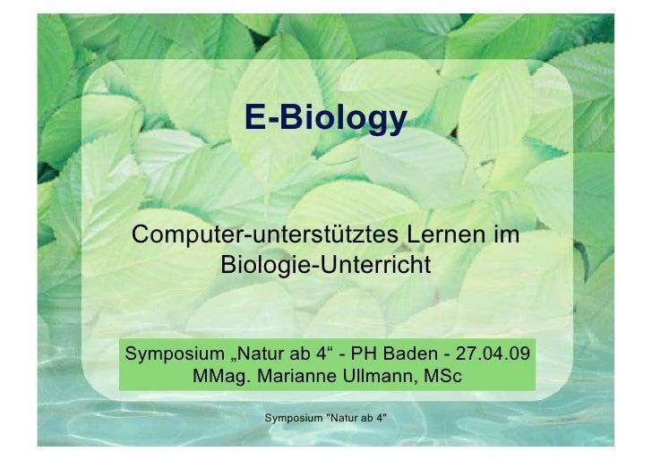 """E-Biology   Computer-unterstütztes Lernen im       Biologie-Unterricht   Symposium """"Natur ab 4"""" - PH Baden - 27.04.09     ..."""