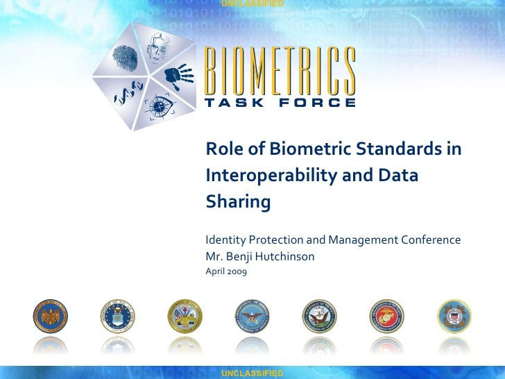 Role of Biometric Standards in Interoperability and Data Sharing Identity Protection and Management Conference Mr. Benji H...