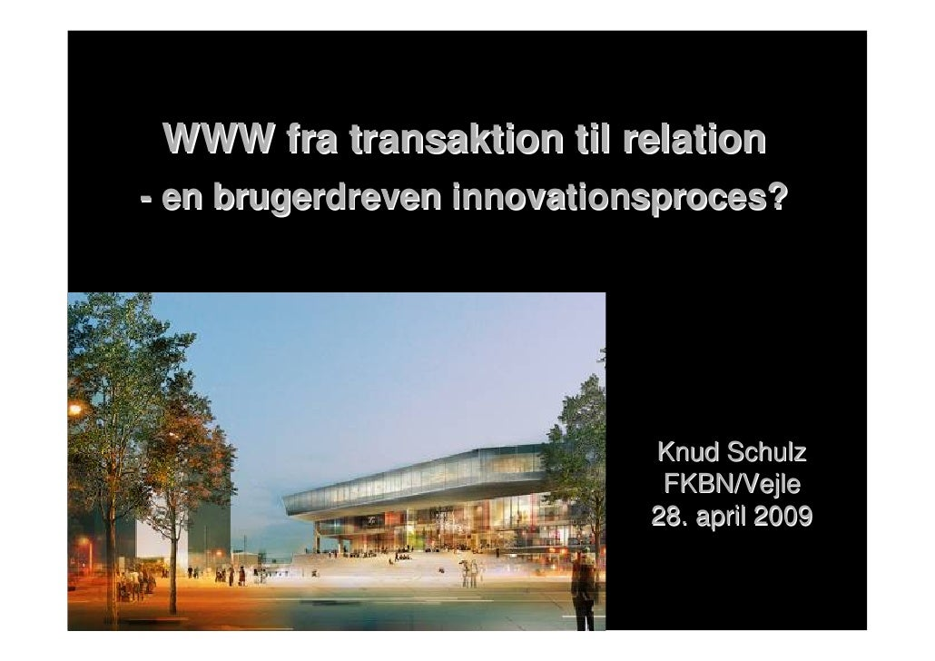 WWW fra transaktion til relation - en brugerdreven innovationsproces?                                 Knud Schulz         ...