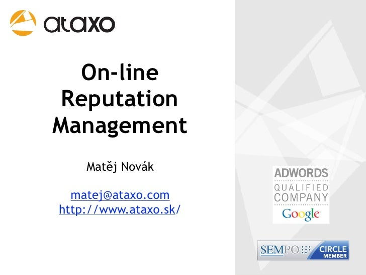 On-line  Reputation Management     Matěj Novák    matej@ataxo.com http://www.ataxo.sk/