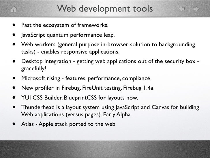 Web development tools •   Past the ecosystem of frameworks. •   JavaScript quantum performance leap. •   Web workers (gene...