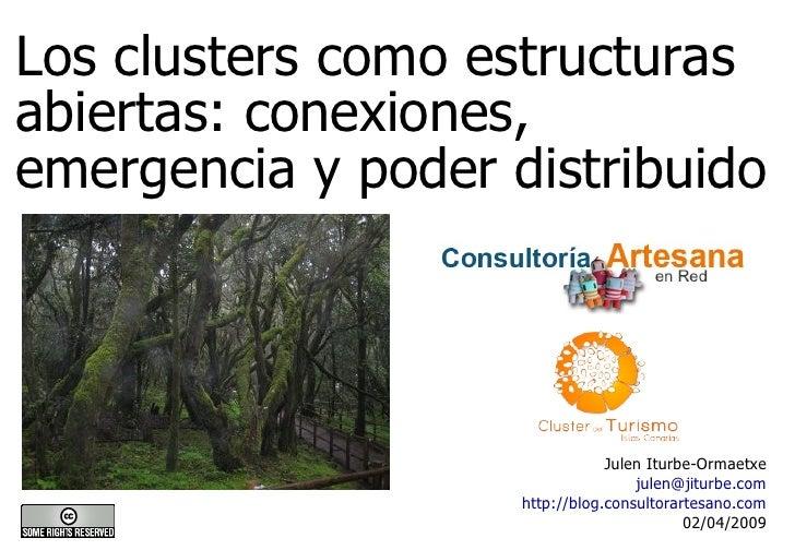 Los clusters como estructuras abiertas: conexiones, emergencia y poder distribuido Julen Iturbe-Ormaetxe [email_address] h...