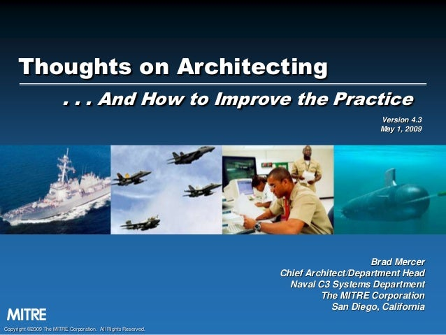 Thoughts on Architecting . . . And How to Improve the Practice Version 4.3 May 1, 2009  Brad Mercer Chief Architect/Depart...