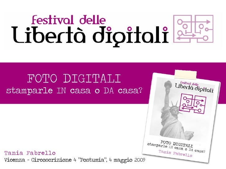 """FOTO DIGITALI stamparle IN casa o DA casa?     Tania Fabrello Vicenza - Circoscrizione 4 """"Postumia"""", 4 maggio 2009"""