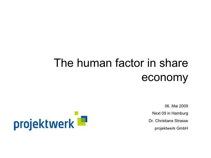 The human factor in share economy 06. Mai 2009 Next 09 in Hamburg Dr. Christiane Strasse projektwerk GmbH