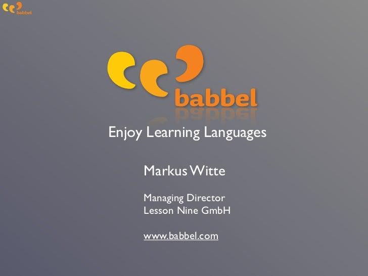 Enjoy Learning Languages     Markus Witte     Managing Director     Lesson Nine GmbH     www.babbel.com