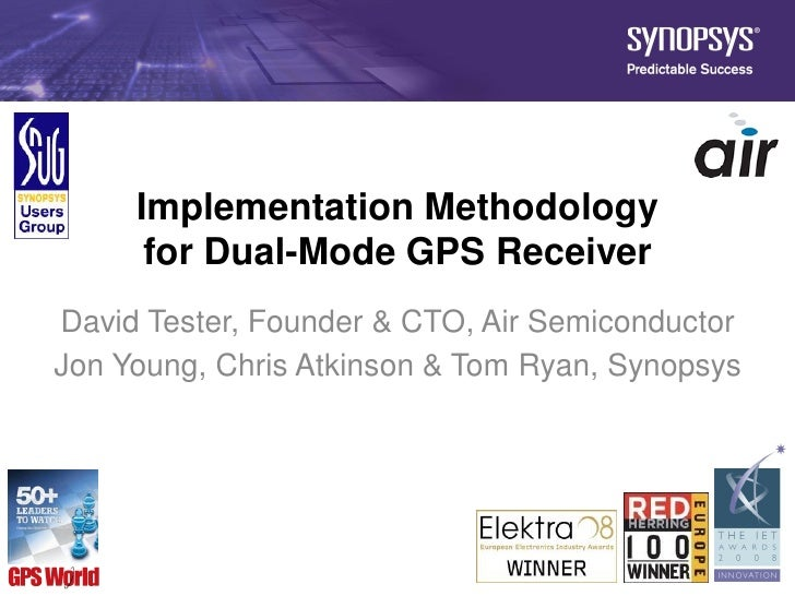 Implementation Methodology       for Dual-Mode GPS Receiver David Tester, Founder & CTO, Air Semiconductor Jon Young, Chri...