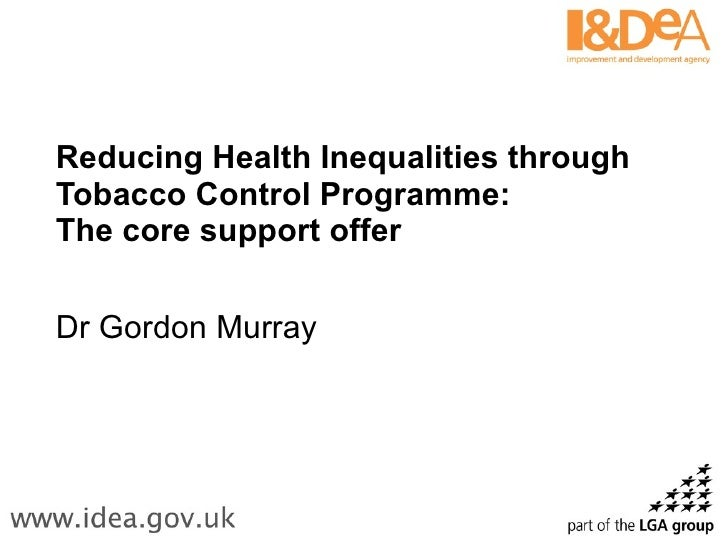 Reducing Health Inequalities through Tobacco Control Programme: The core support offer  Dr Gordon Murray