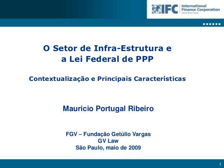 O Setor de Infra-Estrutura e <br />a Lei Federal de PPP <br />Contextualização e PrincipaisCaracterísticas<br />Mauricio P...