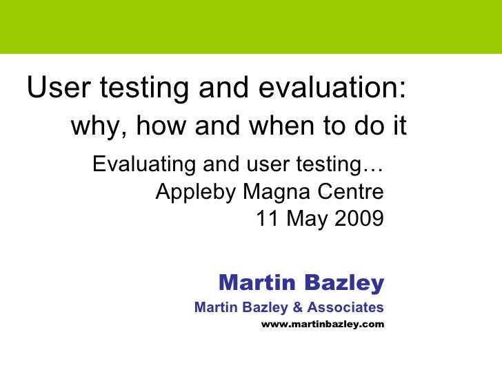 User testing and evaluation:     why, how and when to do it   Evaluating and user testing… Appleby Magna Centre 11 May 200...