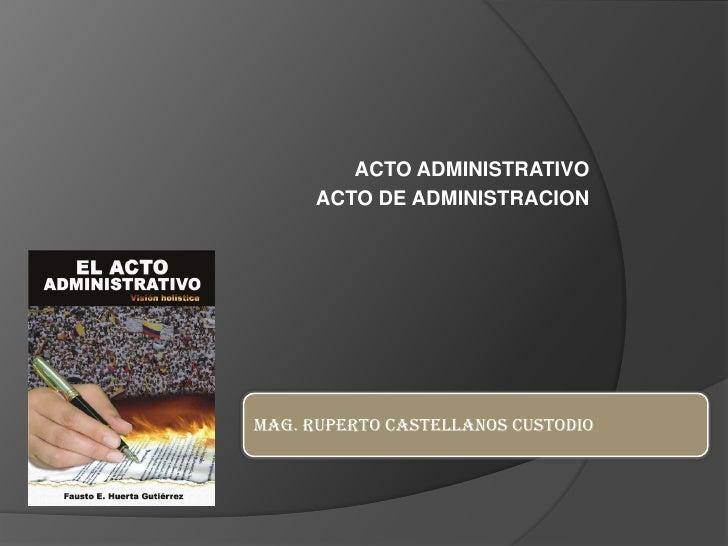 ACTO ADMINISTRATIVO      ACTO DE ADMINISTRACIONMAG. RUPERTO CASTELLANOS CUSTODIO