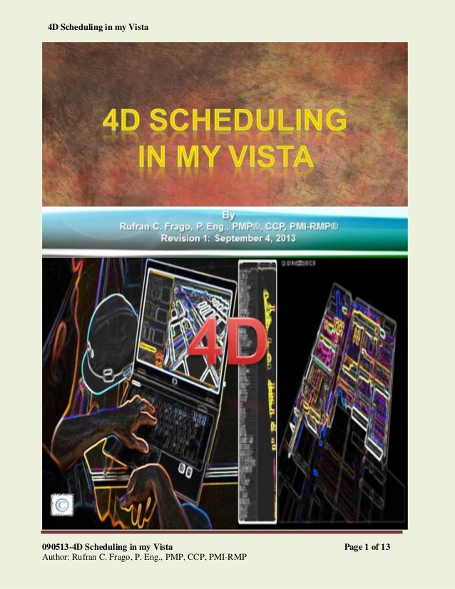 090513-4D Scheduling in my Vista Page 1 of 13 Author: Rufran C. Frago, P. Eng., PMP, CCP, PMI-RMP 4D Scheduling in my Vista