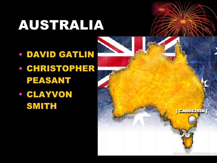 AUSTRALIA <ul><li>DAVID GATLIN </li></ul><ul><li>CHRISTOPHER PEASANT </li></ul><ul><li>CLAYVON SMITH </li></ul>