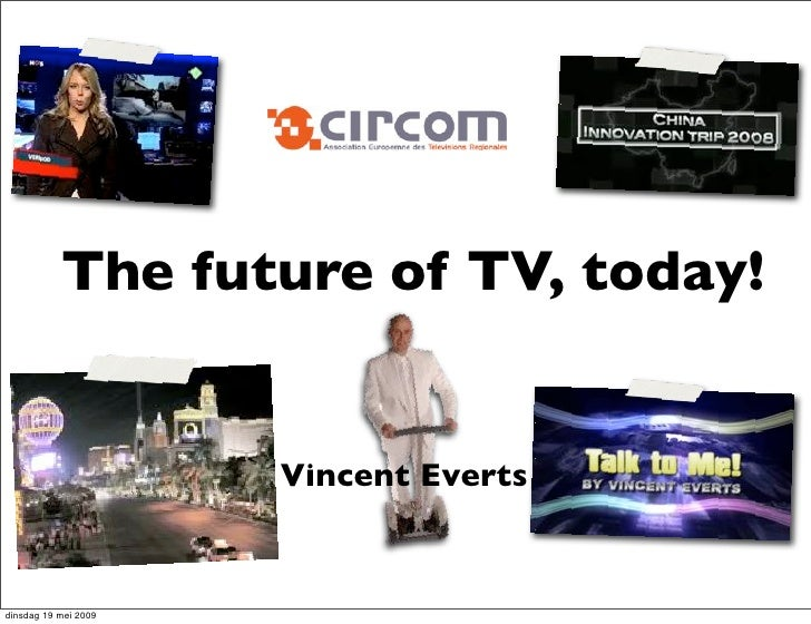 The future of TV, today!                         Vincent Everts   dinsdag 19 mei 2009