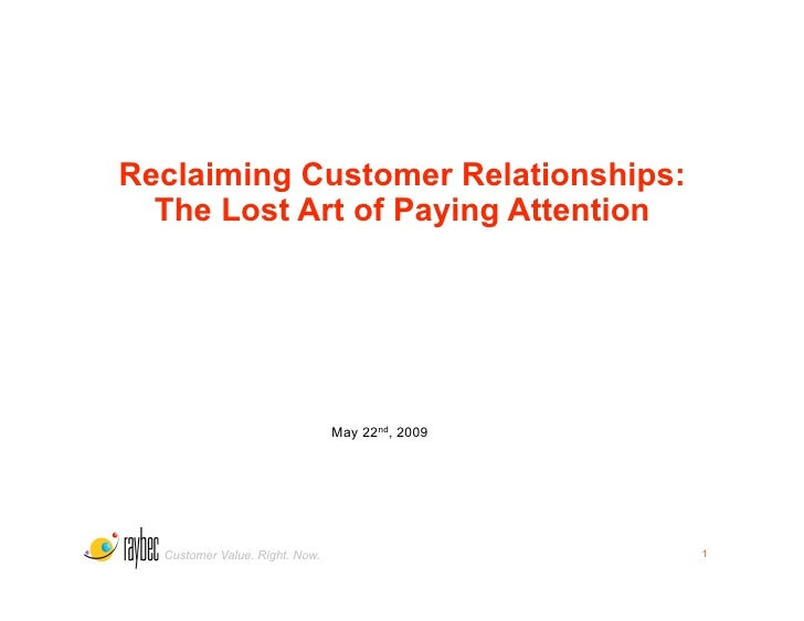 Reclaiming Customer Relationships:   The Lost Art of Paying Attention                                     May 22nd, 2009  ...