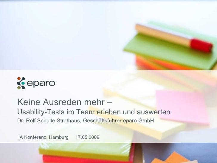 Keine Ausreden mehr –  Usability-Tests im Team erleben und auswerten Dr. Rolf Schulte Strathaus, Geschäftsführer eparo Gmb...