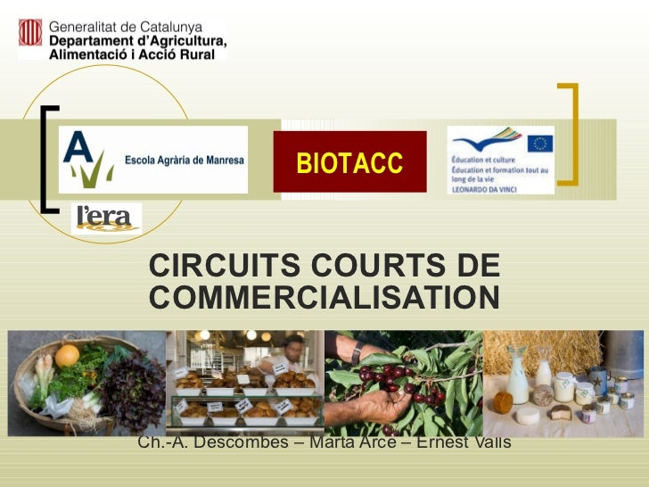 CIRCUITS COURTS DE COMMERCIALISATION Ch.-A. Descombes  – Marta Arce   – Ernest Valls BIOTACC