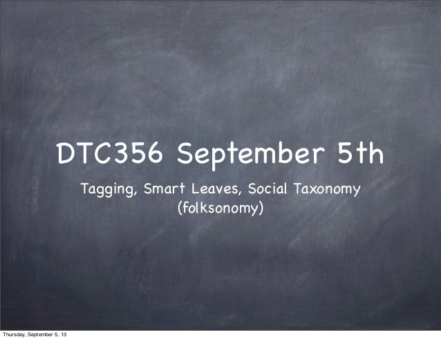 DTC356 September 5th Tagging, Smart Leaves, Social Taxonomy (folksonomy) Thursday, September 5, 13