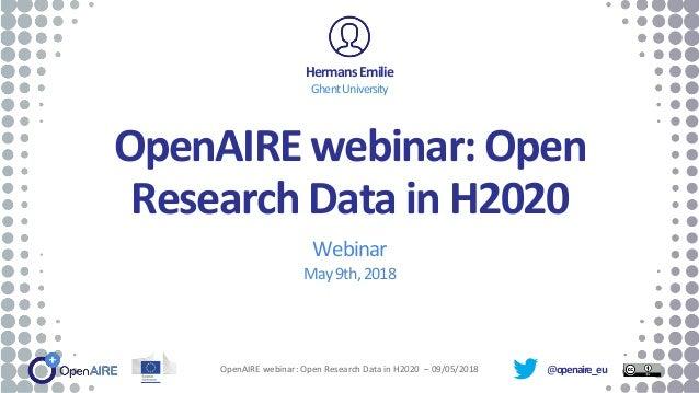 @openaire_eu OpenAIRE webinar: Open Research Data in H2020 Webinar May9th,2018 HermansEmilie GhentUniversity OpenAIRE webi...