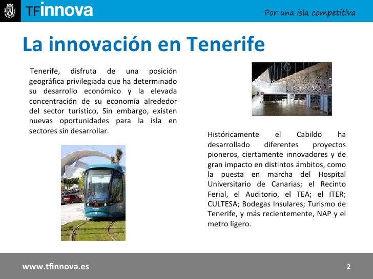 La innovación en Tenerife  Tenerife, disfruta de una posición geográfica privilegiada que ha determinado su desarrollo eco...