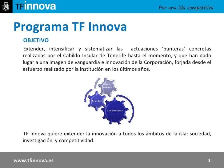 Programa TF Innova  OBJETIVO   Extender, intensificar y sistematizar las  actuaciones 'punteras' concretas realizadas por ...