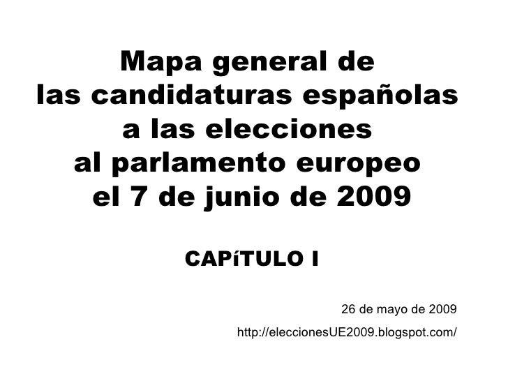 Mapa general de  las candidaturas españolas  a las elecciones  al parlamento europeo  el 7 de junio de 2009 CAPíTULO I 26 ...