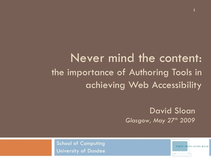 Never mind the content: the importance of Authoring Tools in achieving Web Accessibility School of Computing University of...