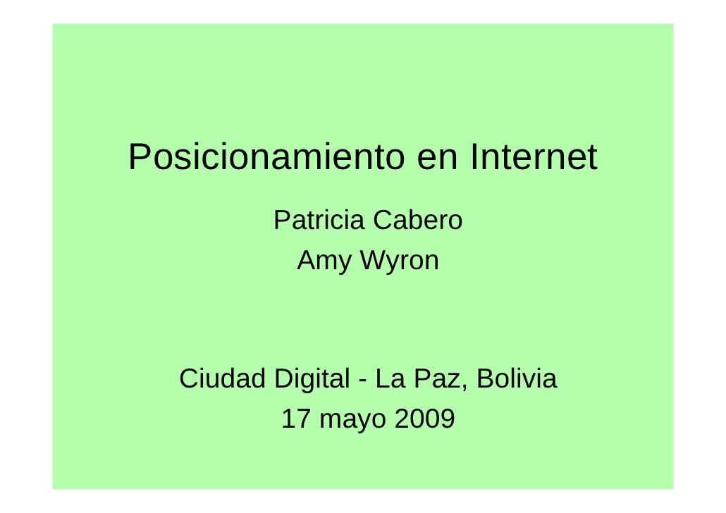 Posicionamiento en Internet          Patricia Cabero           Amy Wyron      Ciudad Digital - La Paz, Bolivia          17...