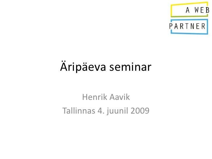 Äripäeva seminar        Henrik Aavik Tallinnas 4. juunil 2009