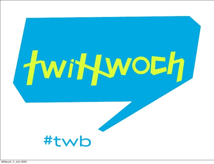 #twb Mittwoch, 3. Juni 2009