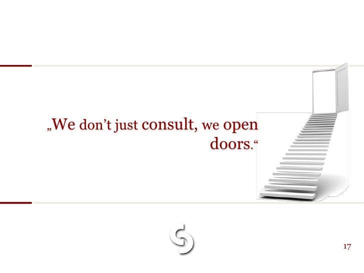 """""""We don't just consult, we                          open                         doors.""""                                  ..."""