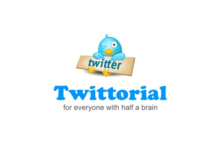 Twittorial for everyone with half a brain