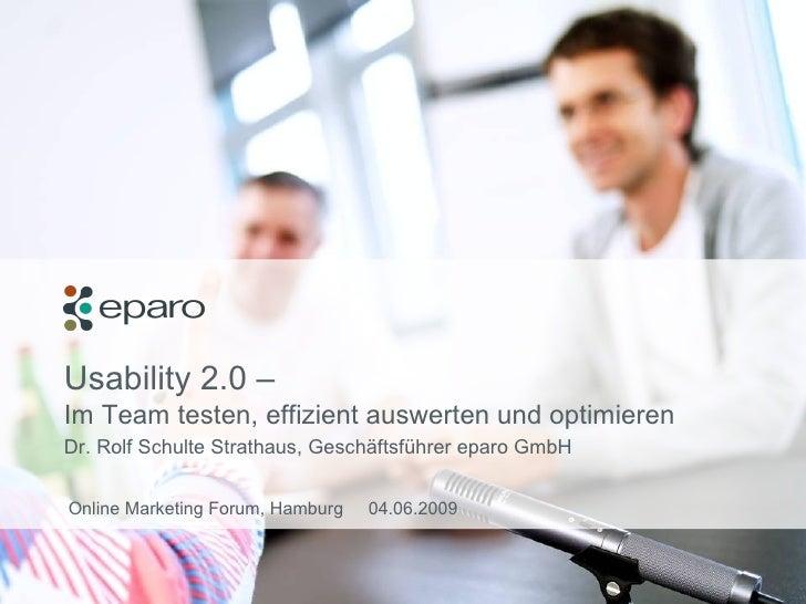 Usability 2.0 –  Im Team testen, effizient auswerten und optimieren Dr. Rolf Schulte Strathaus, Geschäftsführer eparo GmbH...