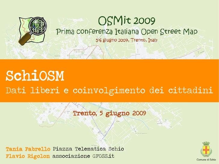 SchiOSM Dati liberi e coinvolgimento dei cittadini                       Trento, 5 giugno 2009     Tania Fabrello Piazza T...