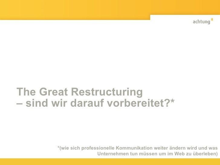The Great Restructuring  – sind wir darauf vorbereitet?*  *(wie sich professionelle Kommunikation weiter ändern wird und w...