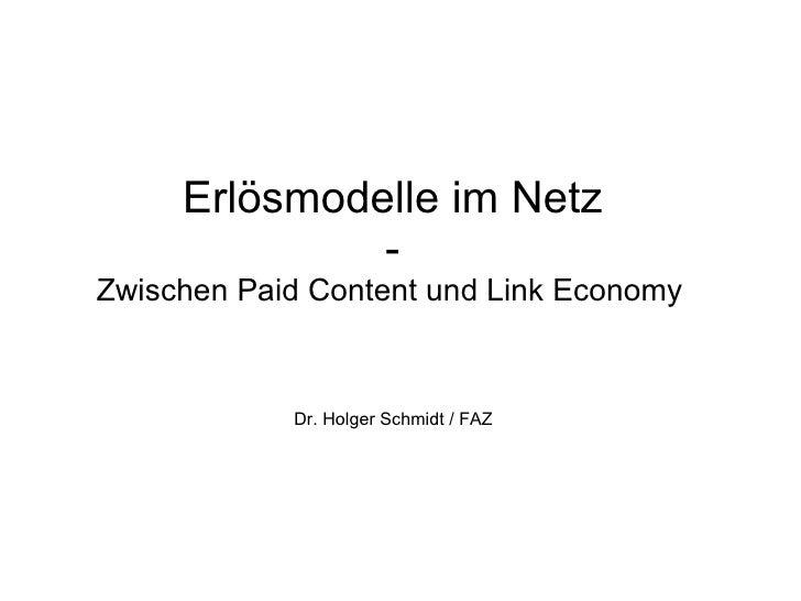 Erlösmodelle im Netz               - Zwischen Paid Content und Link Economy               Dr. Holger Schmidt / FAZ