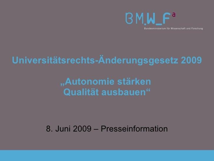"""Universitätsrechts-Änderungsgesetz 2009 """"Autonomie stärken  Qualität ausbauen"""" 8. Juni 2009 – Presseinformation"""