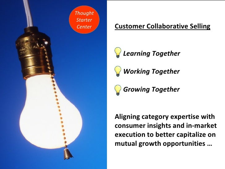 Customer Collaborative Selling Learning Together Working Together Growing Together Aligning category expertise with  consu...