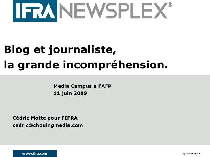 Blog et journaliste, la grande incompréhension.                 Media Campus à l'AFP                 11 juin 2009      Céd...