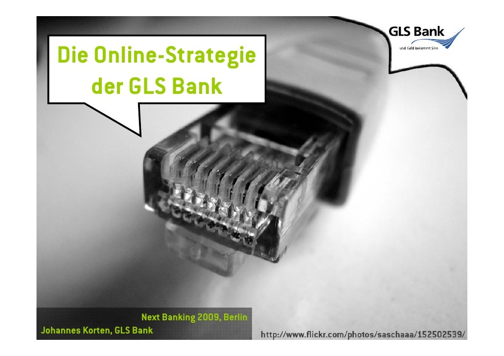 Die Online-Strategie       der GLS Bank                            Next Banking 2009, Berlin Johannes Korten, GLS Bank