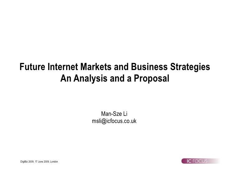 Future Internet Markets and Business Strategies An Analysis and a Proposal Man-Sze Li [email_address]