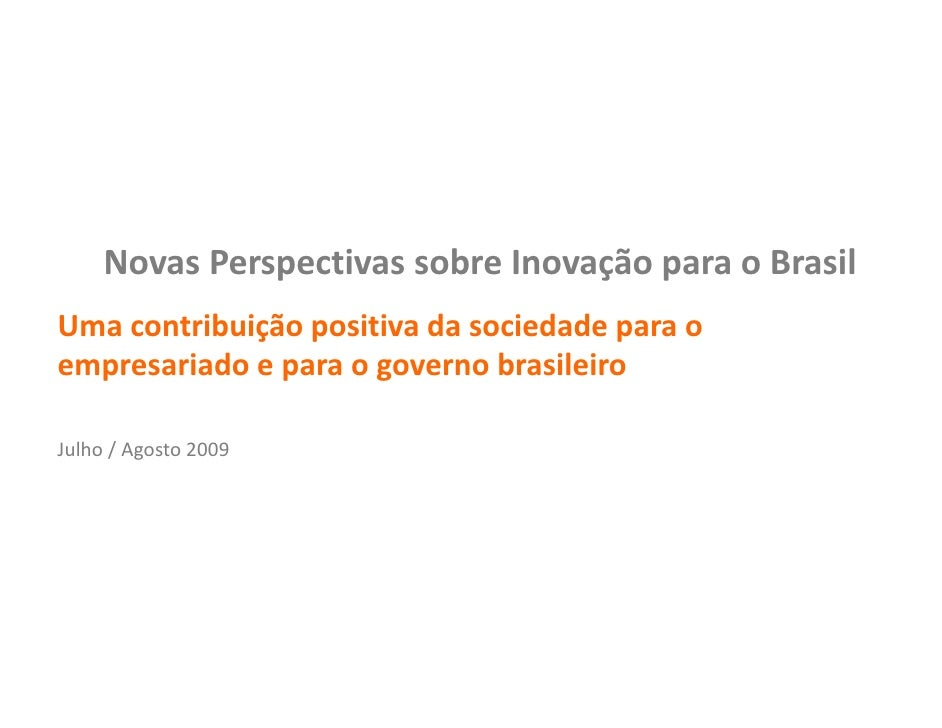 Novas Perspectivas sobre Inovação para o Brasil Uma contribuição positiva da sociedade para o empresariado e para o govern...
