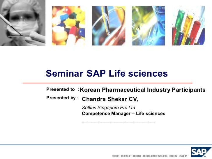 Seminar   SAP Life sciences Chandra Shekar CV ,  Soltius Singapore Pte Ltd   Competence Manager – Life sciences __________...