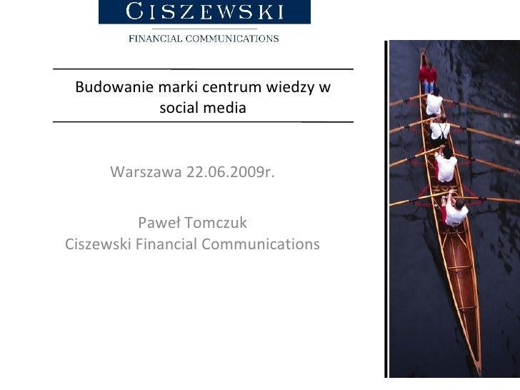 Budowanie marki centrum wiedzy w social media Warszawa 22.06.2009r. Paweł Tomczuk Ciszewski Financial Communications