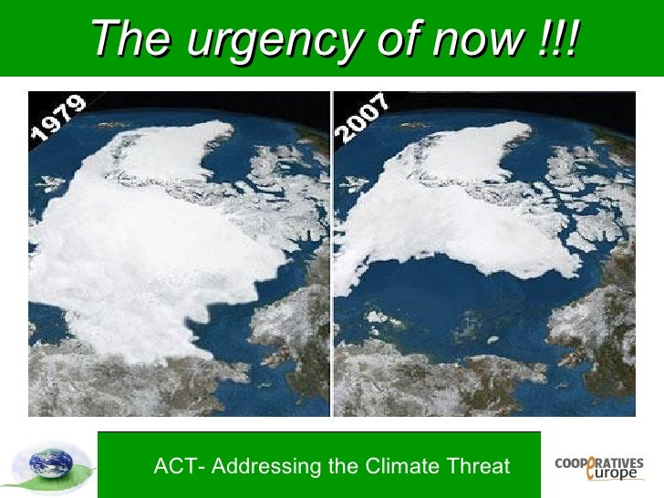 The urgency of now !!!        ACT- Addressing the Climate Threat