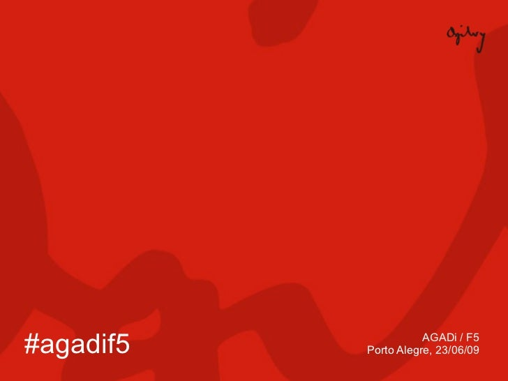 #agadif5              AGADi / F5            Porto Alegre, 23/06/09