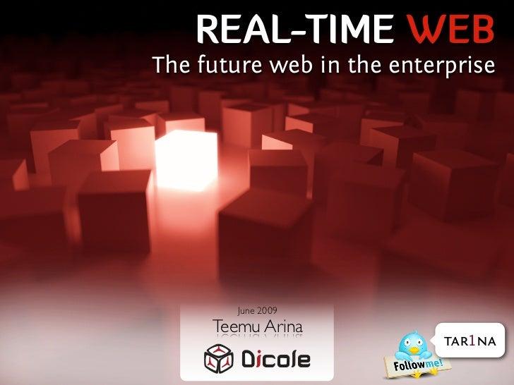 REAL-TIME WEB The future web in the enterprise             June 2009      Teemu Arina                            tar1na