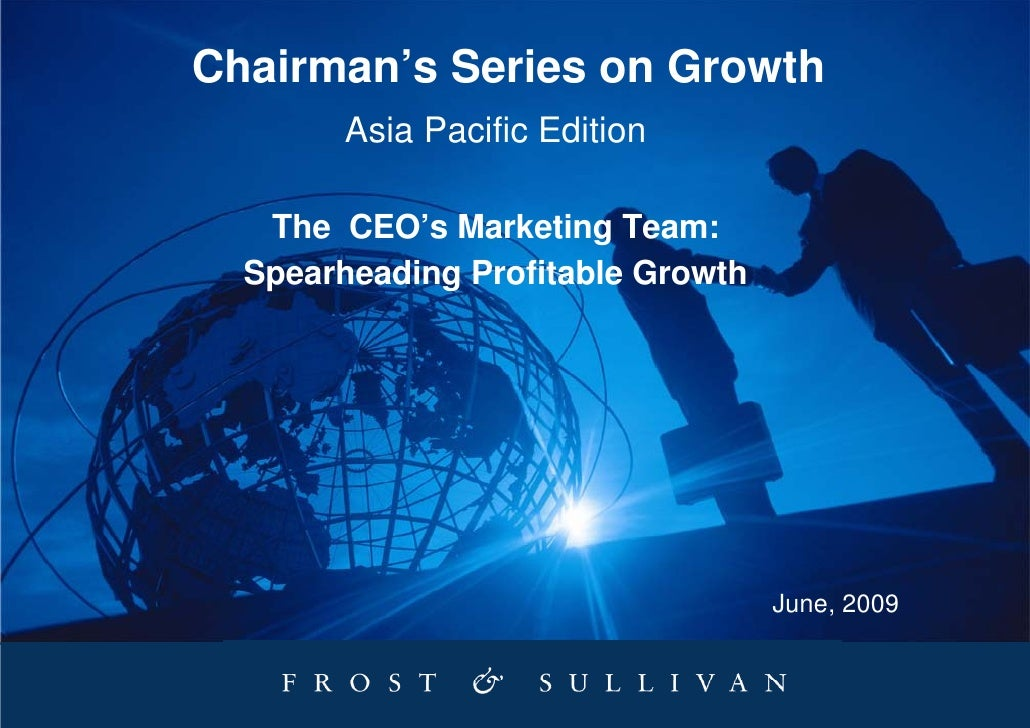 Chairman's Series on Growth         Asia Pacific Edition     The CEO's Marketing Team:   Spearheading Profitable Growth   ...