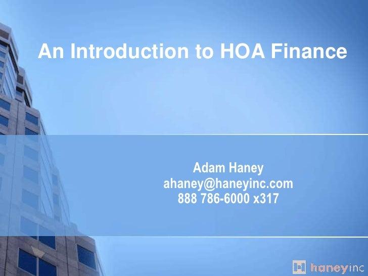Adam Haneyahaney@haneyinc.com888 786-6000 x317<br />An Introduction to HOA Finance<br />